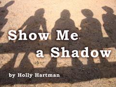 Show Me a Shadow